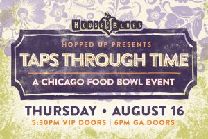 Taps Through Time: The Past, Present and Future of Chicago Craft Beer @ House Of Blues Chicago | Chicago | Illinois | United States